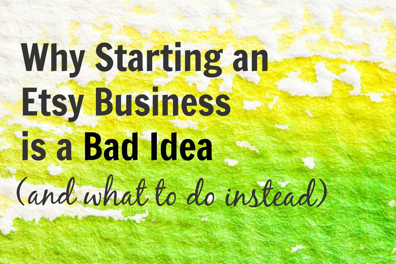 Why Starting an Etsy Shop is a Bad Idea (And What to Do ...