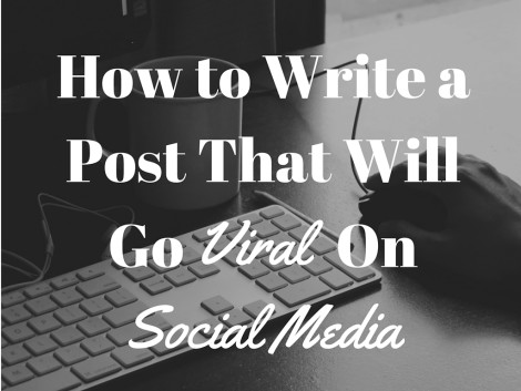 How to Write a Post That Will Go Viral on Social Media